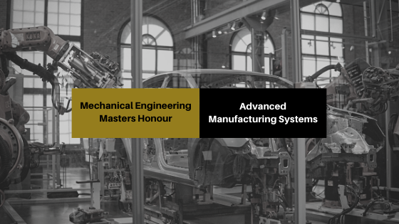 masters honours in mechanical engineering - advanced manufacturing system - ken institute